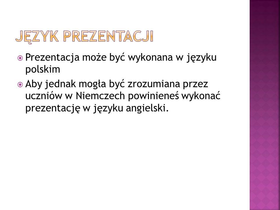 JĘZYK PREZENTACJI Prezentacja może być wykonana w języku polskim