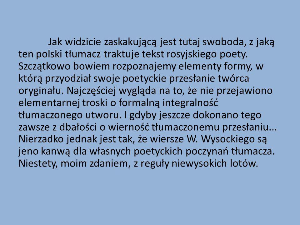 Jak widzicie zaskakującą jest tutaj swoboda, z jaką ten polski tłumacz traktuje tekst rosyjskiego poety.