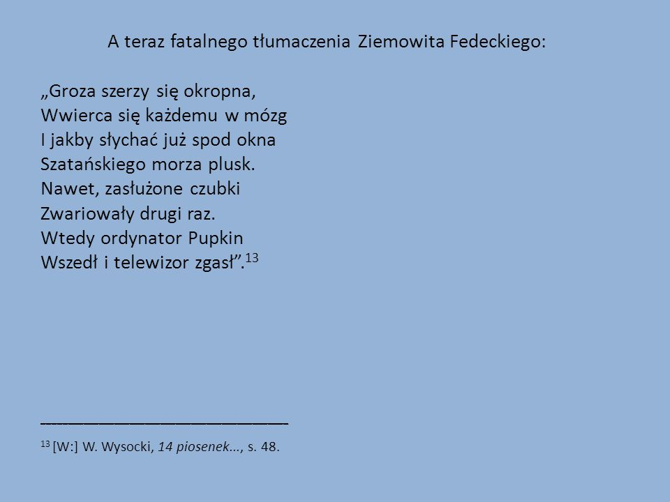 A teraz fatalnego tłumaczenia Ziemowita Fedeckiego: