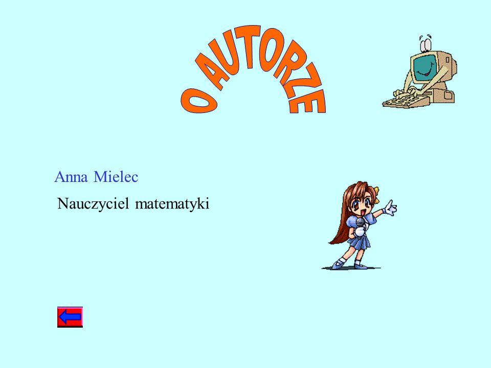 O AUTORZE Anna Mielec Nauczyciel matematyki