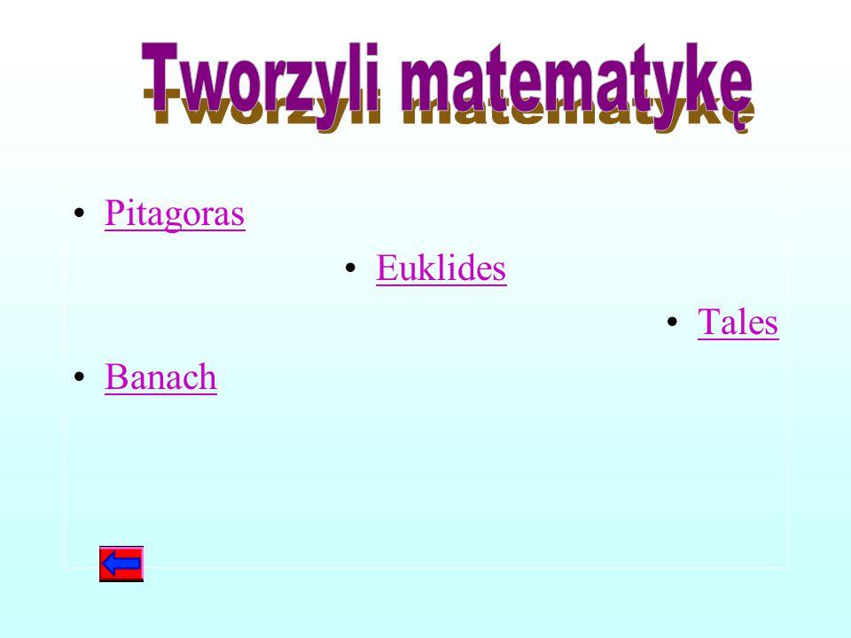Tworzyli matematykę Pitagoras Euklides Tales Banach