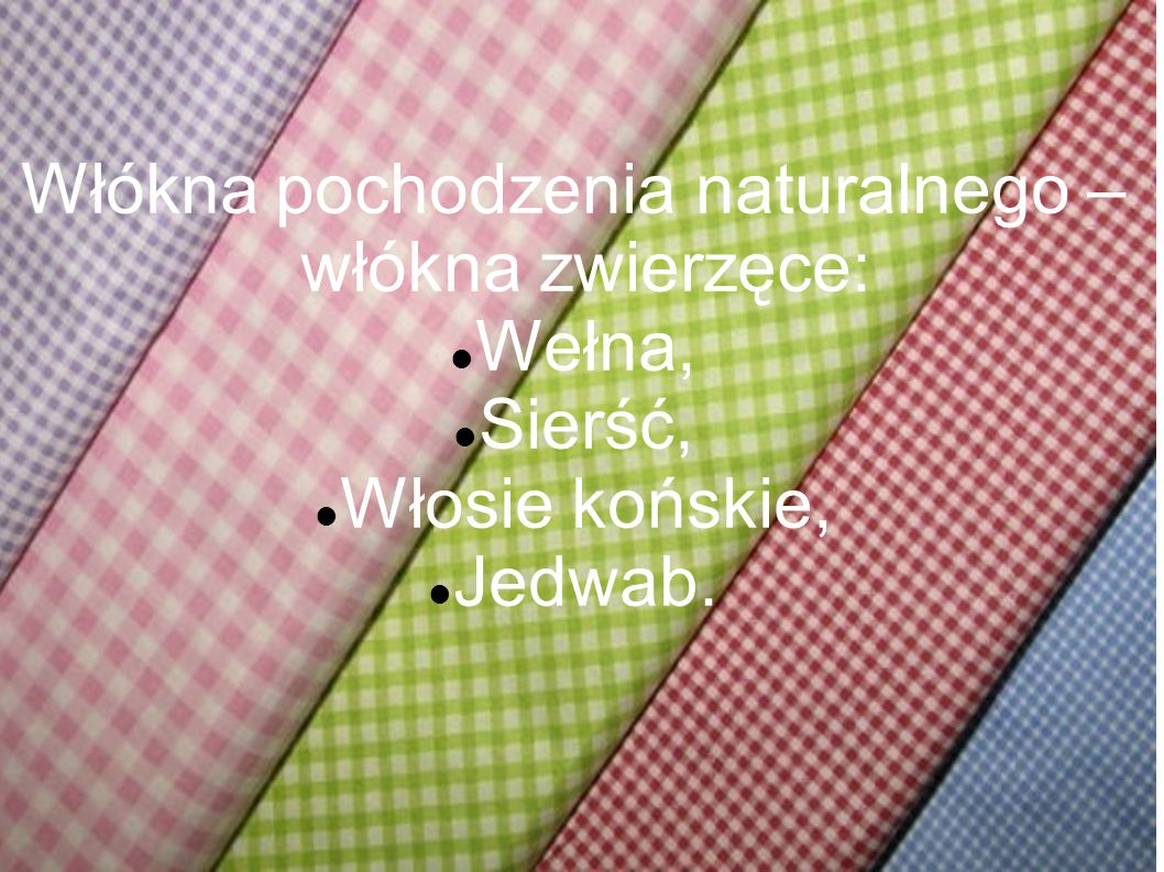 Włókna pochodzenia naturalnego – włókna zwierzęce: