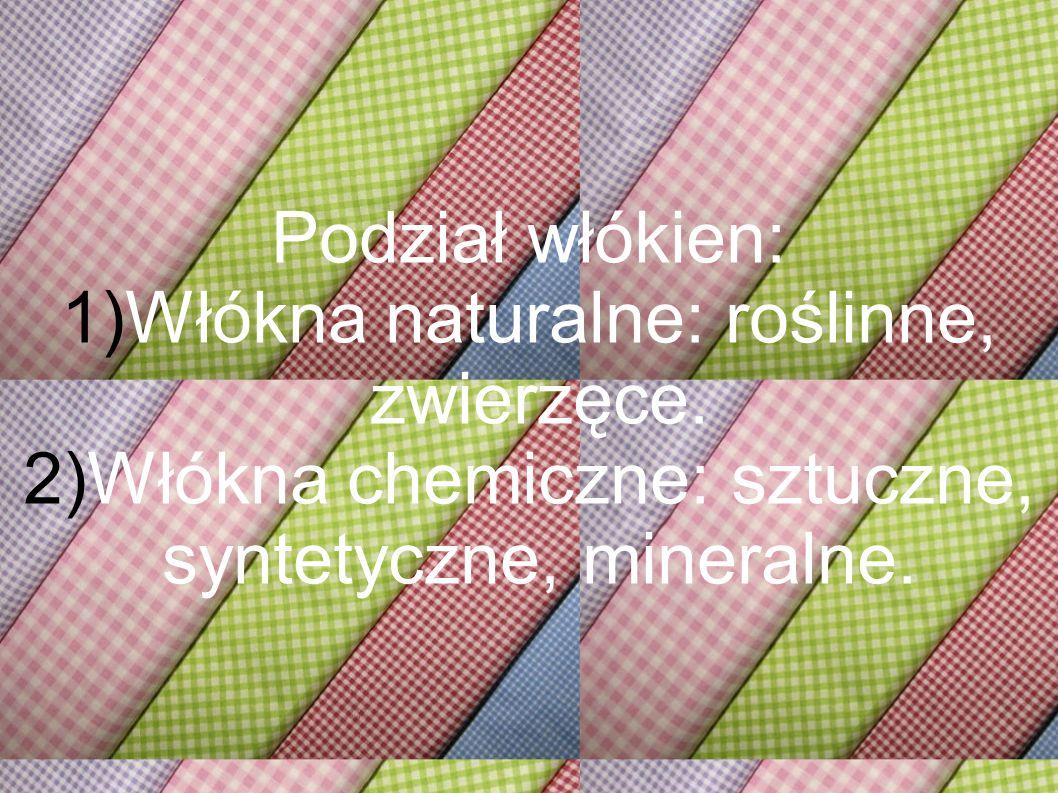 Włókna naturalne: roślinne, zwierzęce.