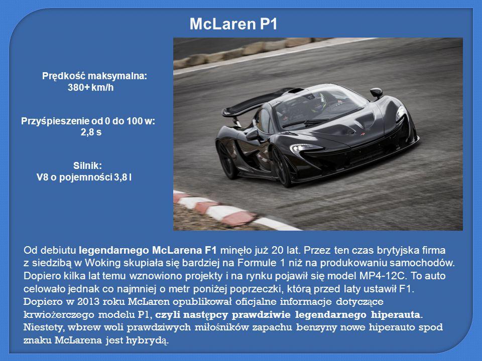 McLaren P1 Prędkość maksymalna: 380+ km/h. Przyśpieszenie od 0 do 100 w: 2,8 s. Silnik: V8 o pojemności 3,8 l.