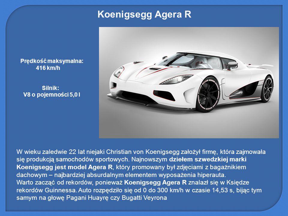 Koenigsegg Agera R Prędkość maksymalna: 416 km/h. Silnik: V8 o pojemności 5,0 l.