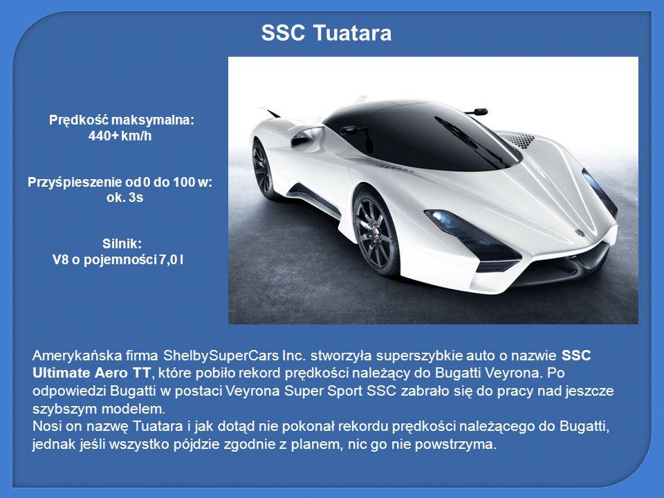 SSC Tuatara Prędkość maksymalna: 440+ km/h. Przyśpieszenie od 0 do 100 w: ok. 3s. Silnik: V8 o pojemności 7,0 l.