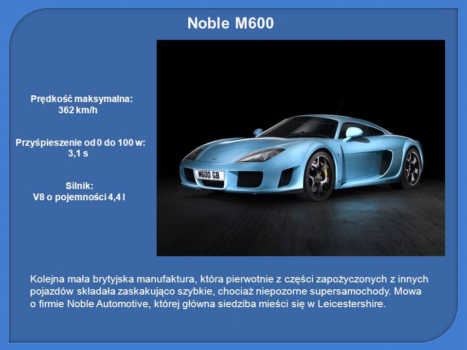 Noble M600 Prędkość maksymalna: 362 km/h. Przyśpieszenie od 0 do 100 w: 3,1 s. Silnik: V8 o pojemności 4,4 l.