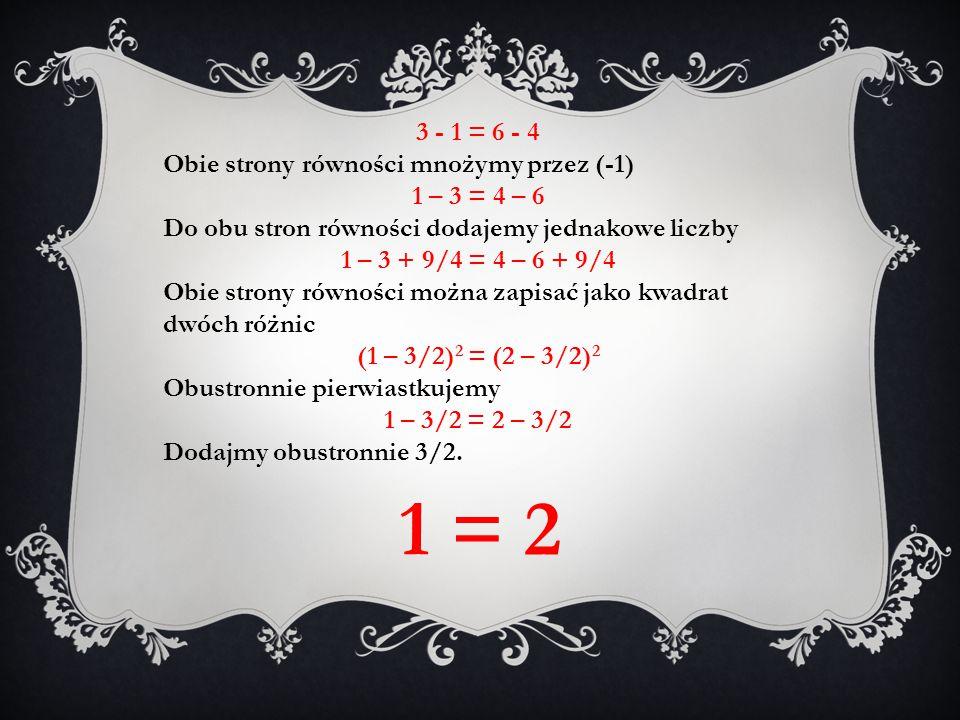 1 = 2 3 - 1 = 6 - 4 Obie strony równości mnożymy przez (-1)