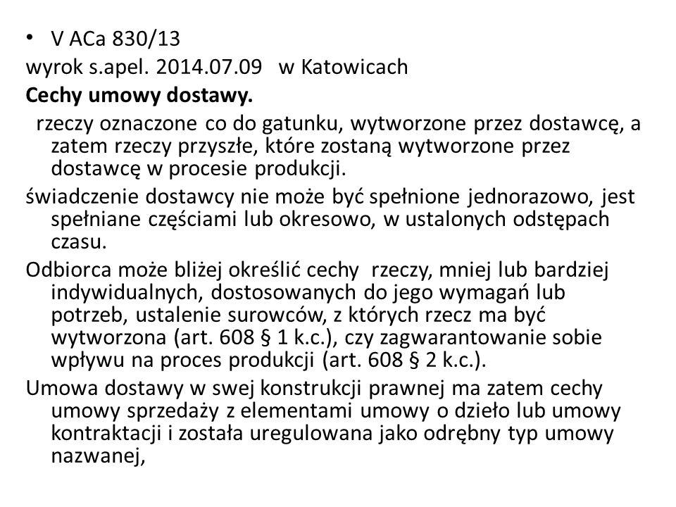 V ACa 830/13 wyrok s.apel. 2014.07.09 w Katowicach Cechy umowy dostawy.