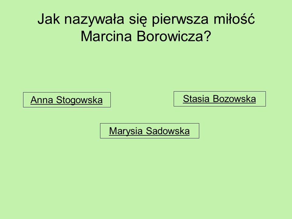 Jak nazywała się pierwsza miłość Marcina Borowicza