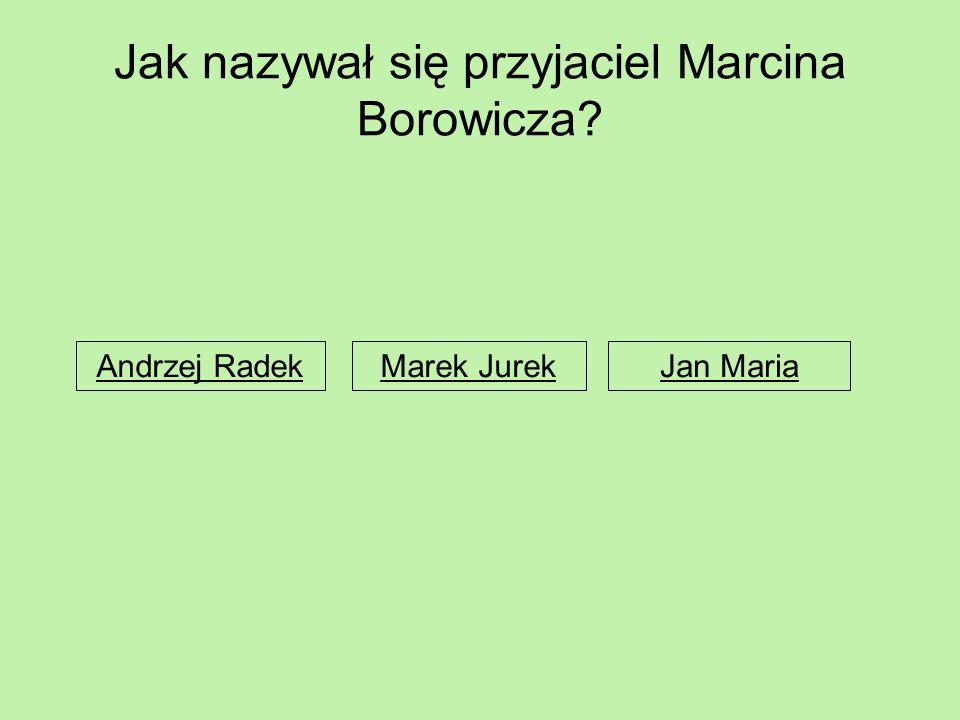 Jak nazywał się przyjaciel Marcina Borowicza