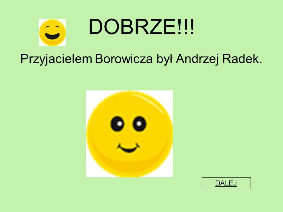 Przyjacielem Borowicza był Andrzej Radek.