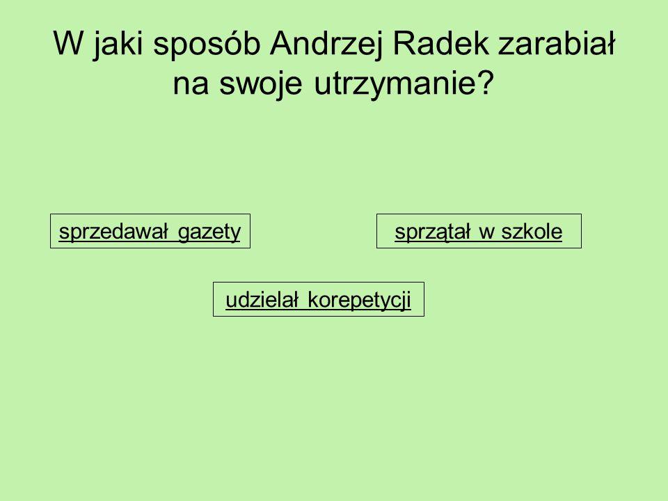 W jaki sposób Andrzej Radek zarabiał na swoje utrzymanie