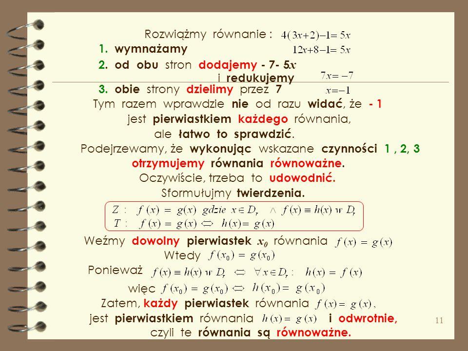 Rozwiążmy równanie : 1. wymnażamy. 2. od obu stron dodajemy - 7- 5x. i redukujemy. 3. obie strony dzielimy przez 7.