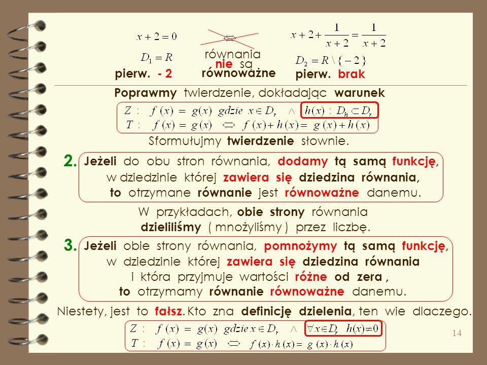 2. 3. równania nie są równoważne pierw. - 2 pierw. brak