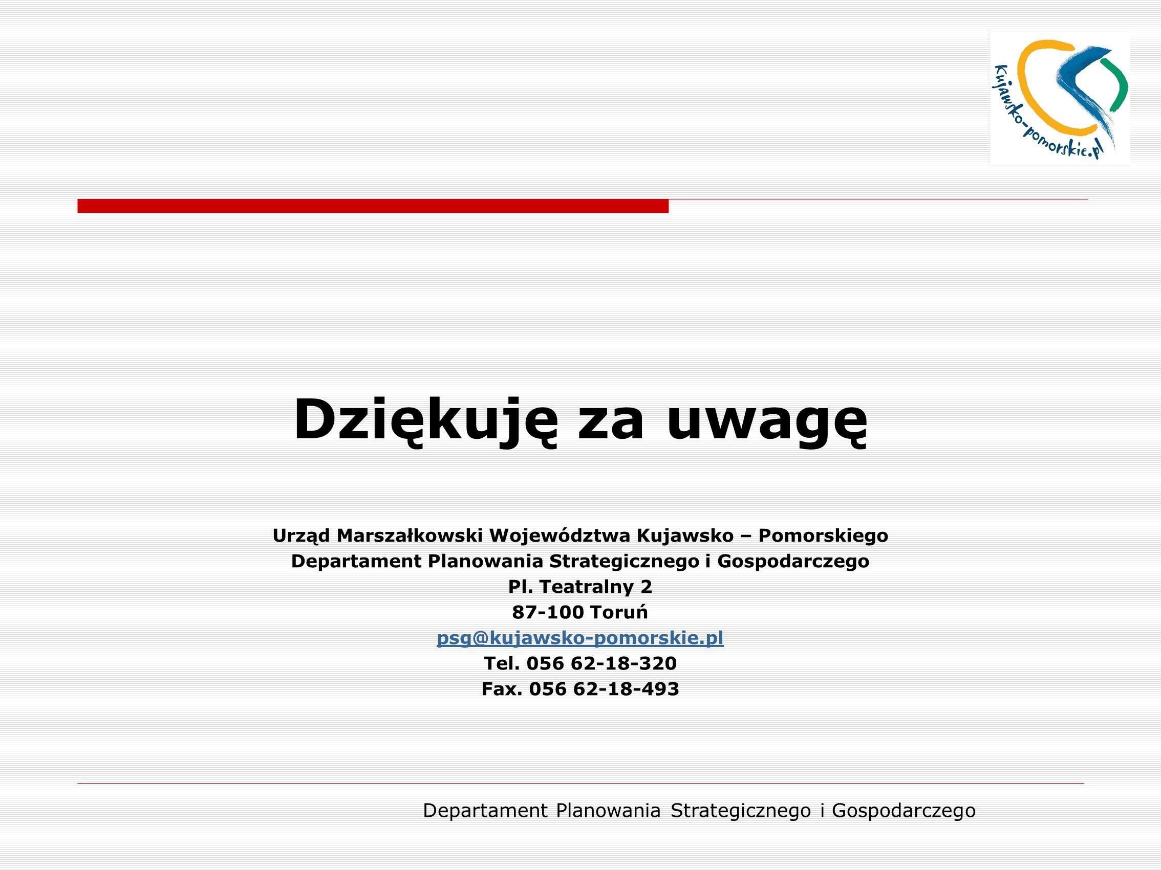 Dziękuję za uwagę Urząd Marszałkowski Województwa Kujawsko – Pomorskiego. Departament Planowania Strategicznego i Gospodarczego.