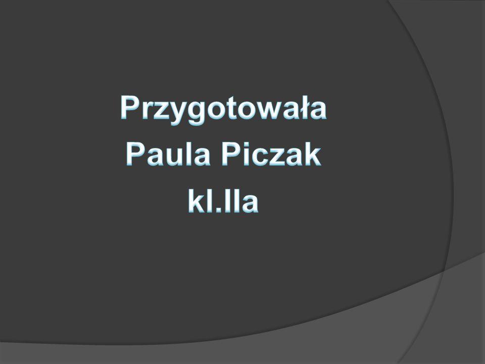 Przygotowała Paula Piczak kl.IIa