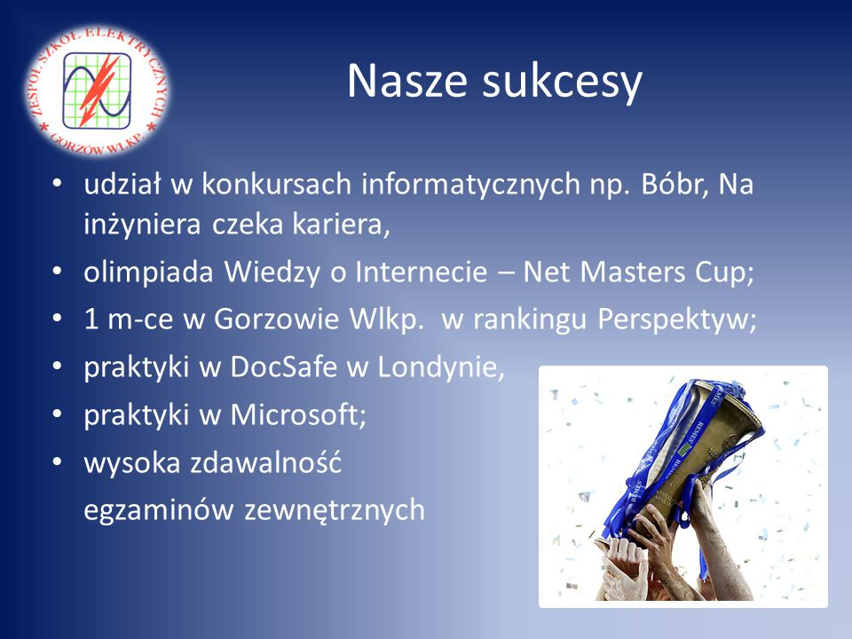 Nasze sukcesy udział w konkursach informatycznych np. Bóbr, Na inżyniera czeka kariera, olimpiada Wiedzy o Internecie – Net Masters Cup;