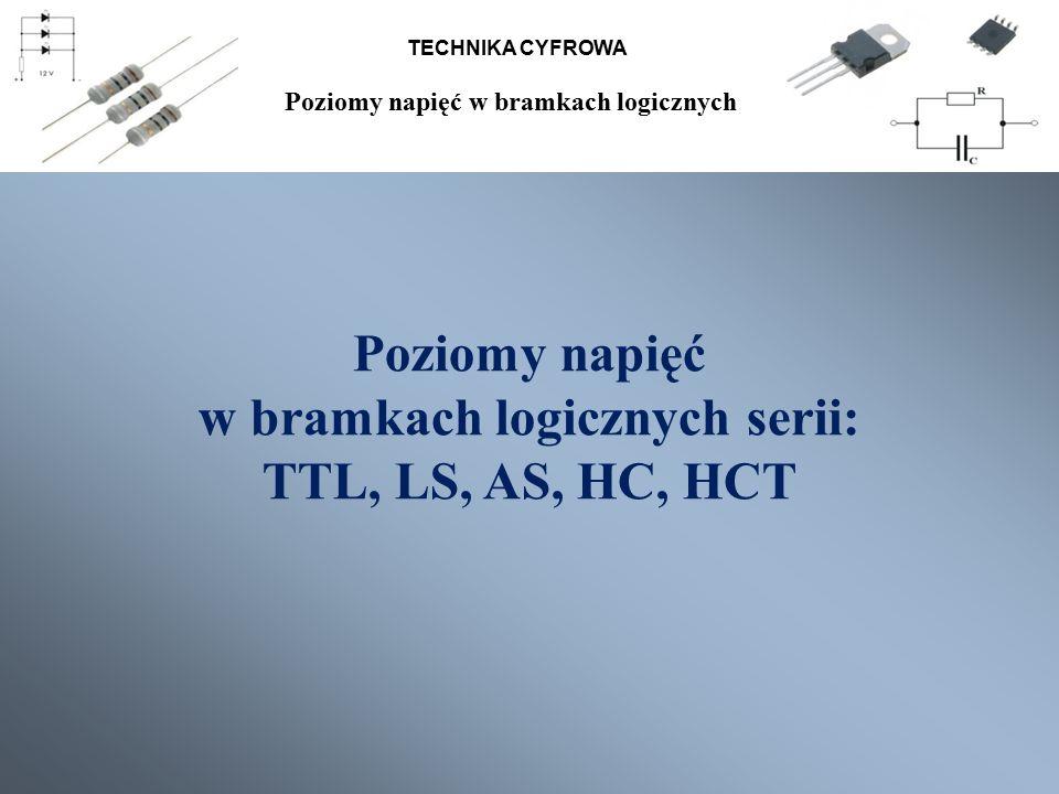 Poziomy napięć w bramkach logicznych serii: TTL, LS, AS, HC, HCT