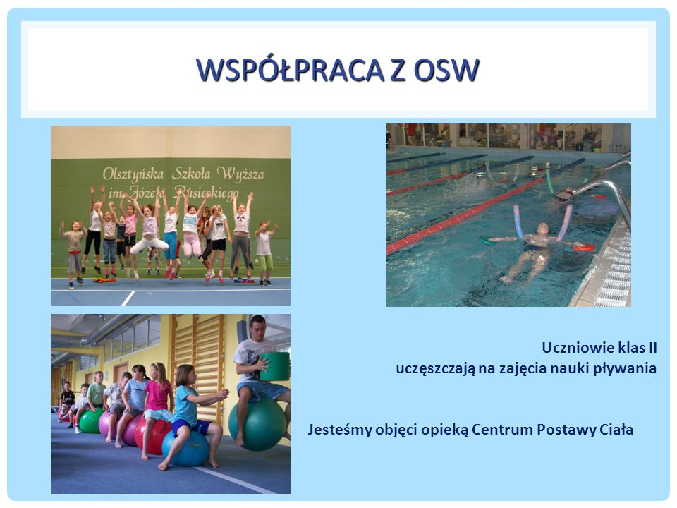 WSPÓŁPRACA Z OSW Uczniowie klas II uczęszczają na zajęcia nauki pływania.