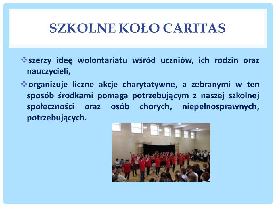 SZKOLNE KOŁO CARITAS szerzy ideę wolontariatu wśród uczniów, ich rodzin oraz nauczycieli,