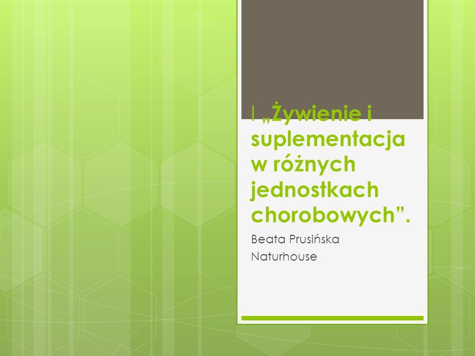 """I """"Żywienie i suplementacja w różnych jednostkach chorobowych ."""