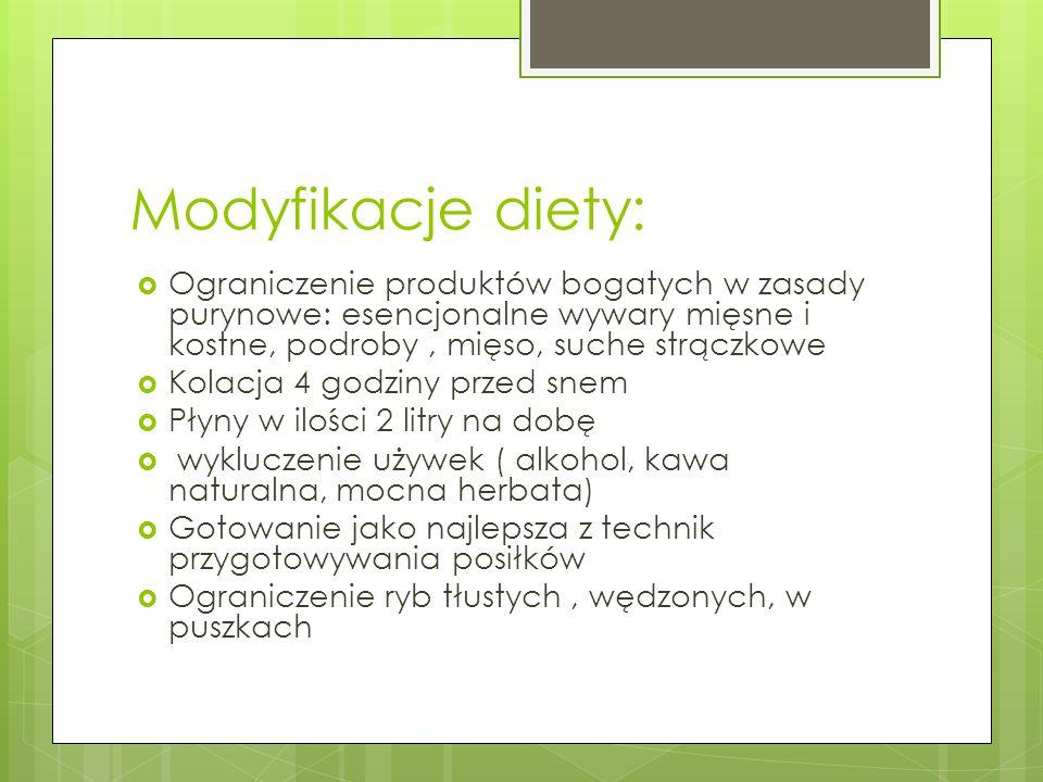 Modyfikacje diety: Ograniczenie produktów bogatych w zasady purynowe: esencjonalne wywary mięsne i kostne, podroby , mięso, suche strączkowe.