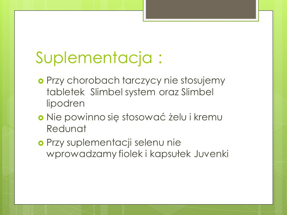 Suplementacja : Przy chorobach tarczycy nie stosujemy tabletek Slimbel system oraz Slimbel lipodren.