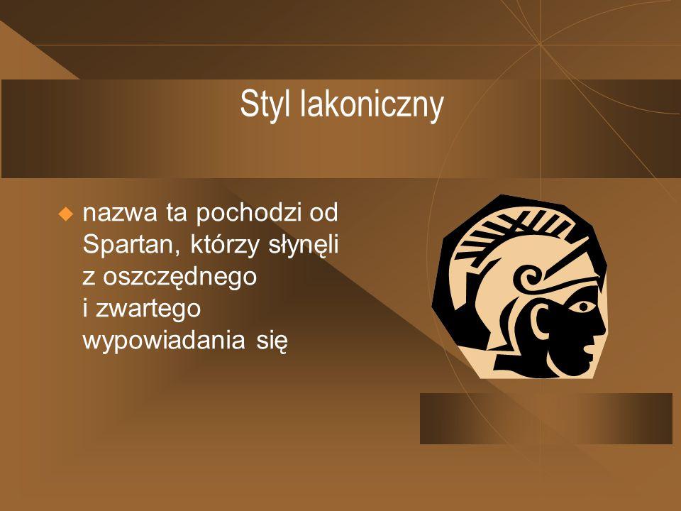 Styl lakoniczny nazwa ta pochodzi od Spartan, którzy słynęli z oszczędnego i zwartego wypowiadania się.