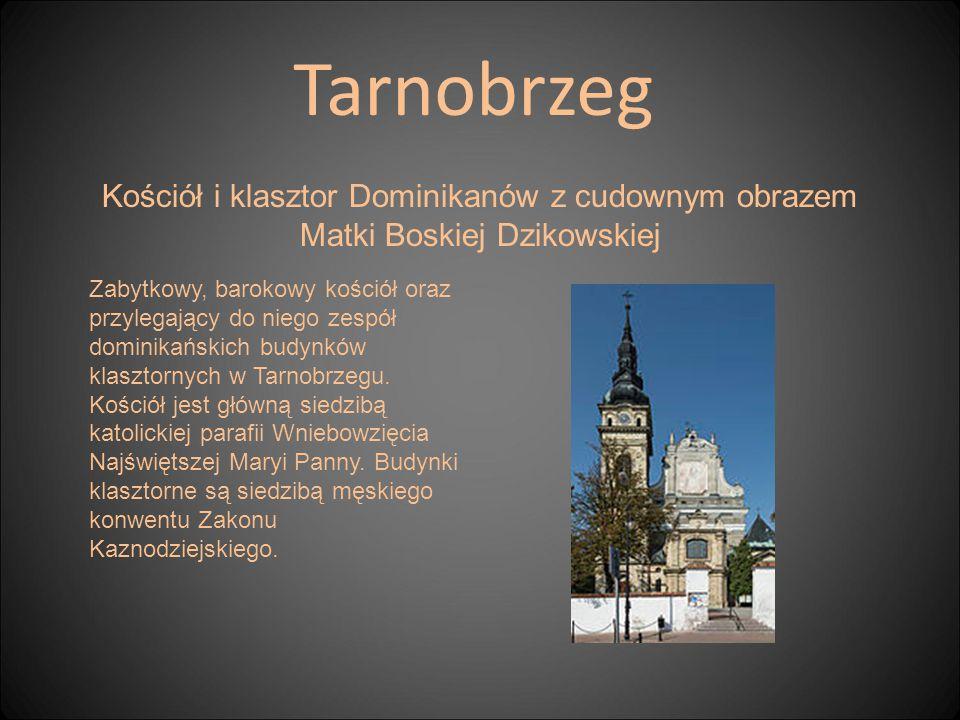 Tarnobrzeg Kościół i klasztor Dominikanów z cudownym obrazem Matki Boskiej Dzikowskiej.