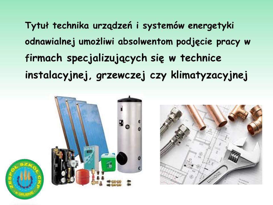 Tytuł technika urządzeń i systemów energetyki odnawialnej umożliwi absolwentom podjęcie pracy w firmach specjalizujących się w technice instalacyjnej, grzewczej czy klimatyzacyjnej