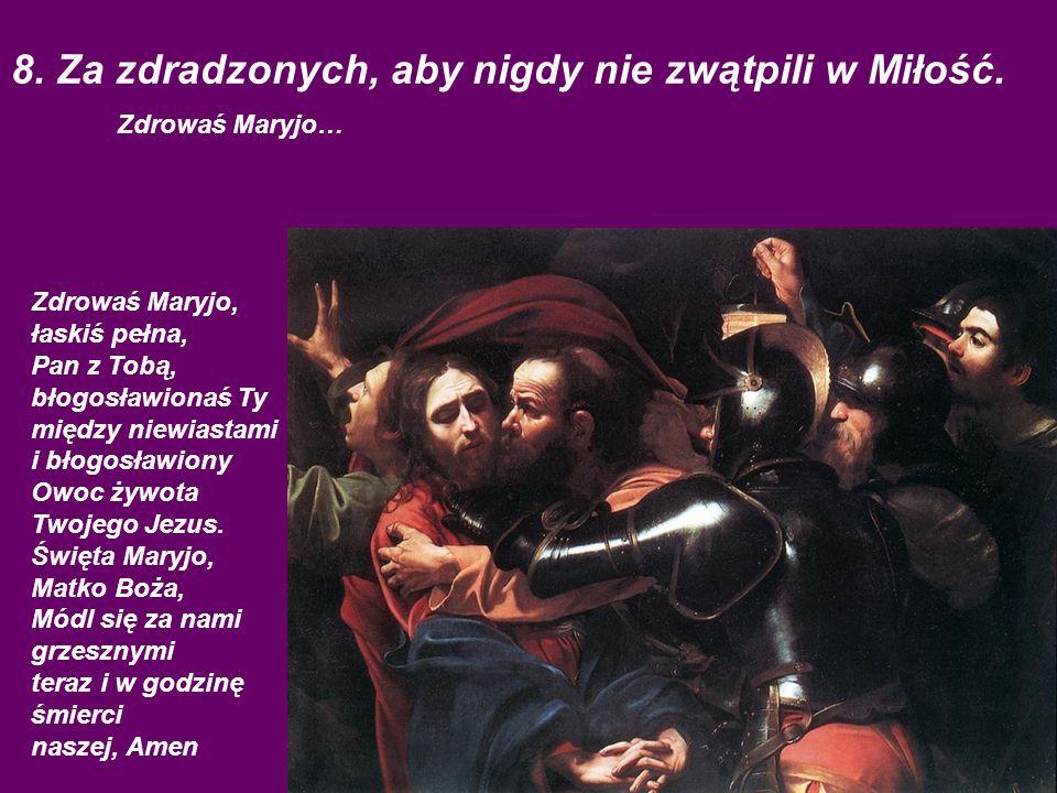 8. Za zdradzonych, aby nigdy nie zwątpili w Miłość. Zdrowaś Maryjo…
