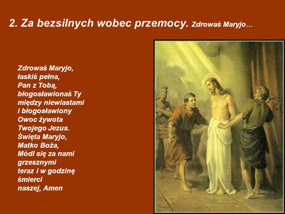 2. Za bezsilnych wobec przemocy. Zdrowaś Maryjo…