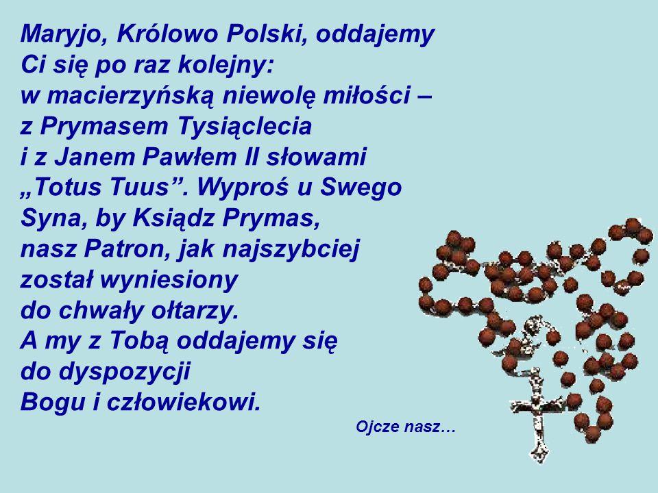 Maryjo, Królowo Polski, oddajemy Ci się po raz kolejny: