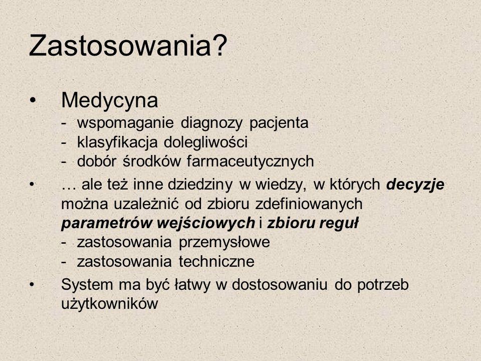 Zastosowania Medycyna - wspomaganie diagnozy pacjenta - klasyfikacja dolegliwości - dobór środków farmaceutycznych.