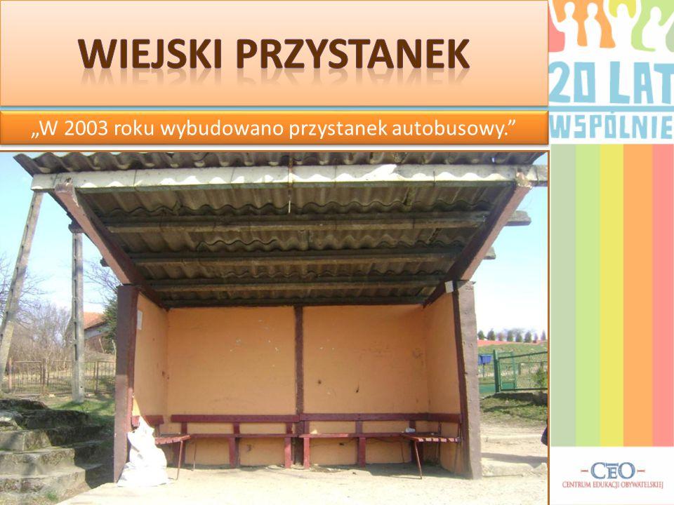 """""""W 2003 roku wybudowano przystanek autobusowy."""