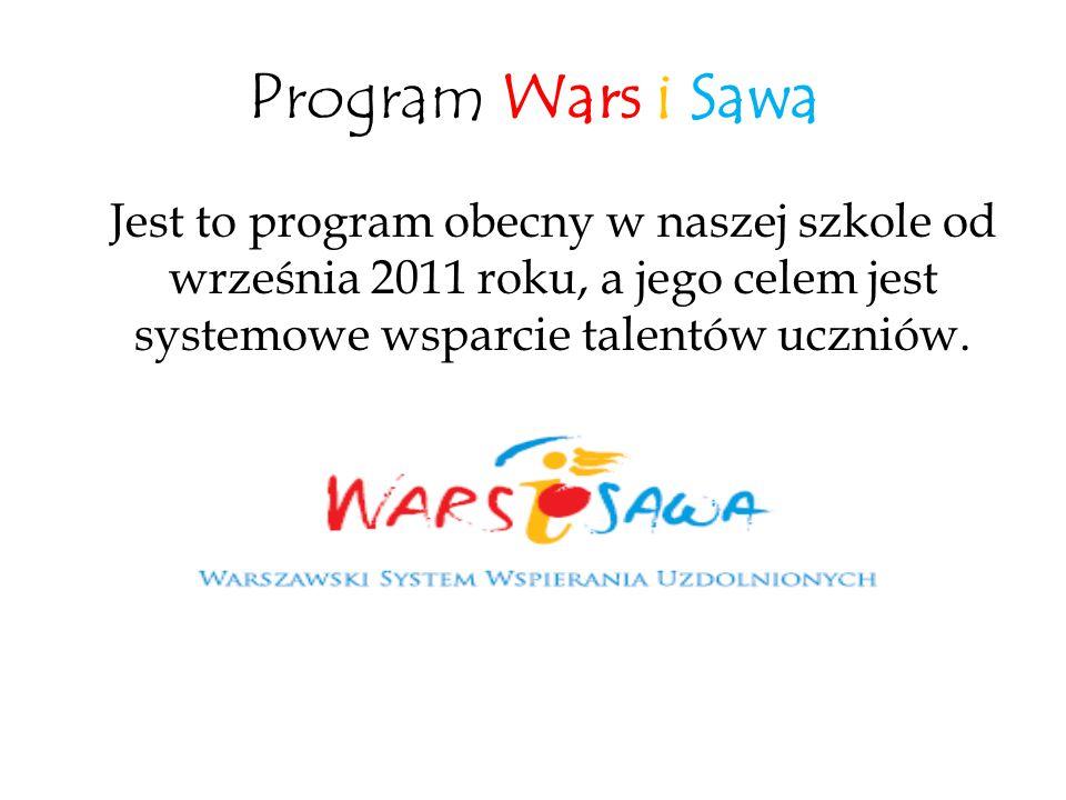 Program Wars i Sawa Jest to program obecny w naszej szkole od września 2011 roku, a jego celem jest systemowe wsparcie talentów uczniów.