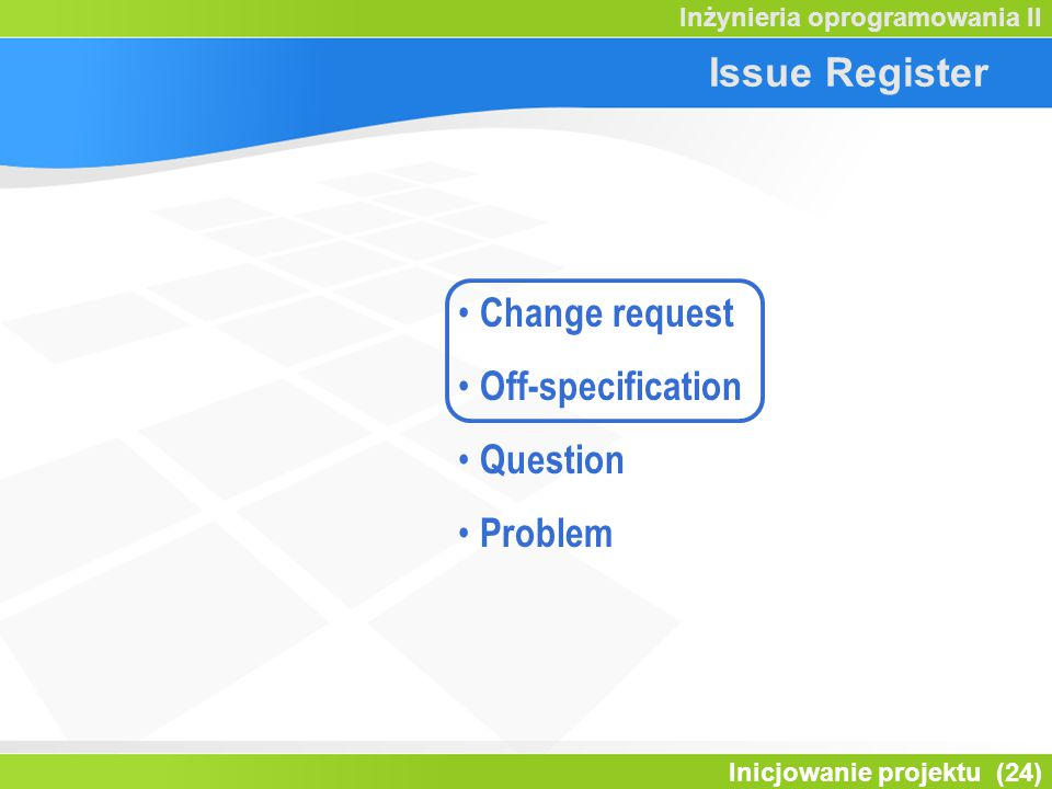 Issue Register Change request Off-specification Question Problem