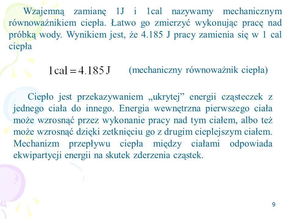 Wzajemną zamianę 1J i 1cal nazywamy mechanicznym równoważnikiem ciepła