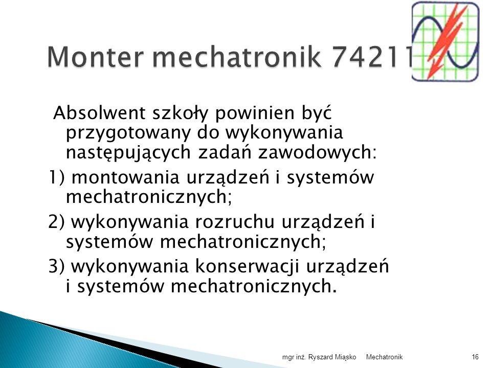 Monter mechatronik 742114 Absolwent szkoły powinien być przygotowany do wykonywania następujących zadań zawodowych: