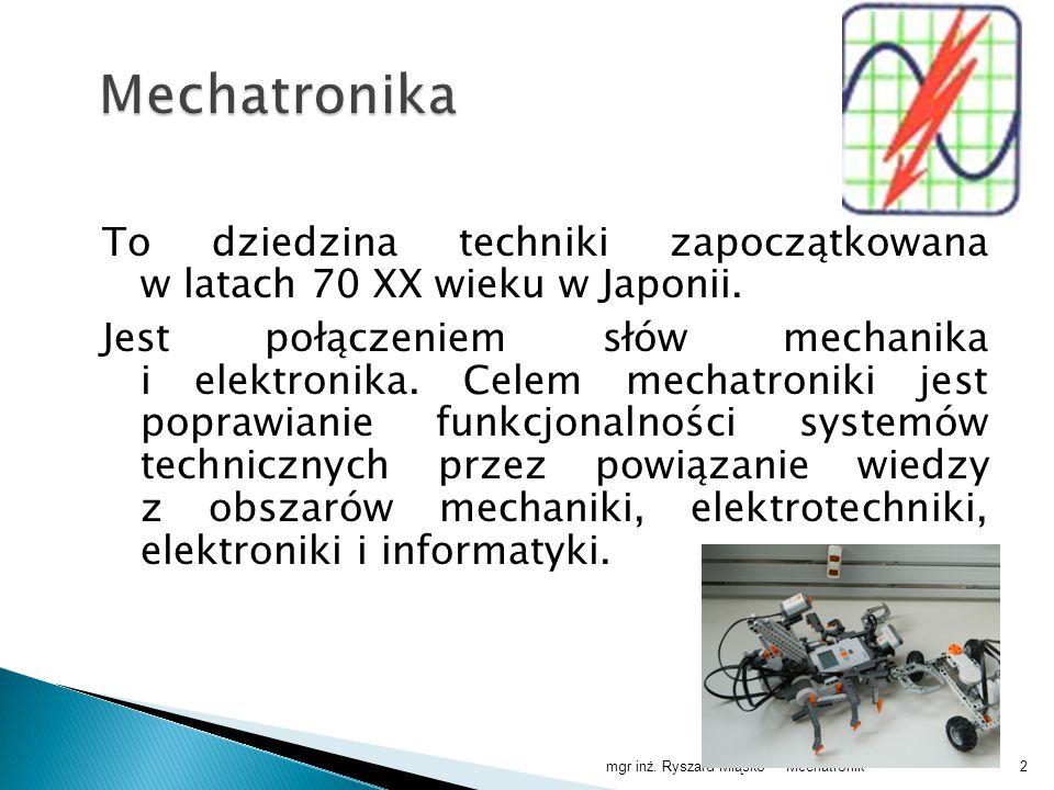 Mechatronika To dziedzina techniki zapoczątkowana w latach 70 XX wieku w Japonii.
