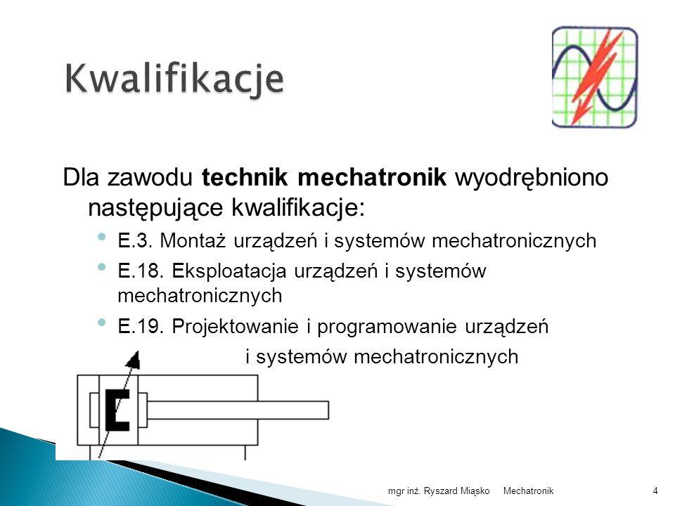 Kwalifikacje Dla zawodu technik mechatronik wyodrębniono następujące kwalifikacje: E.3. Montaż urządzeń i systemów mechatronicznych.