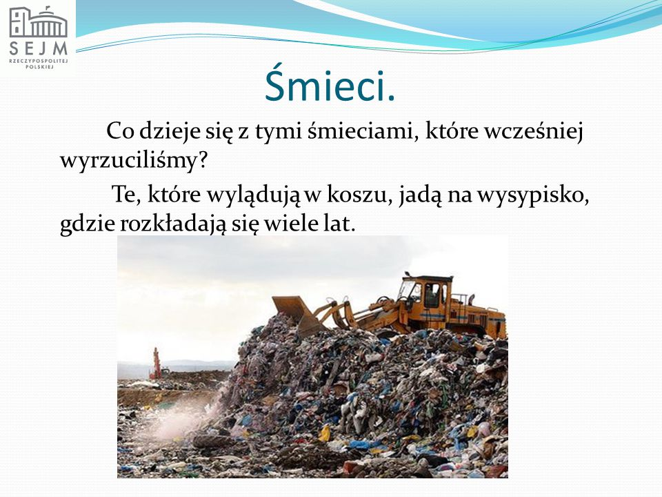 Śmieci. Co dzieje się z tymi śmieciami, które wcześniej wyrzuciliśmy.