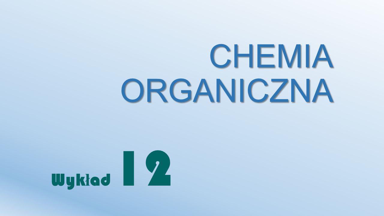 CHEMIA ORGANICZNA Wykład 12
