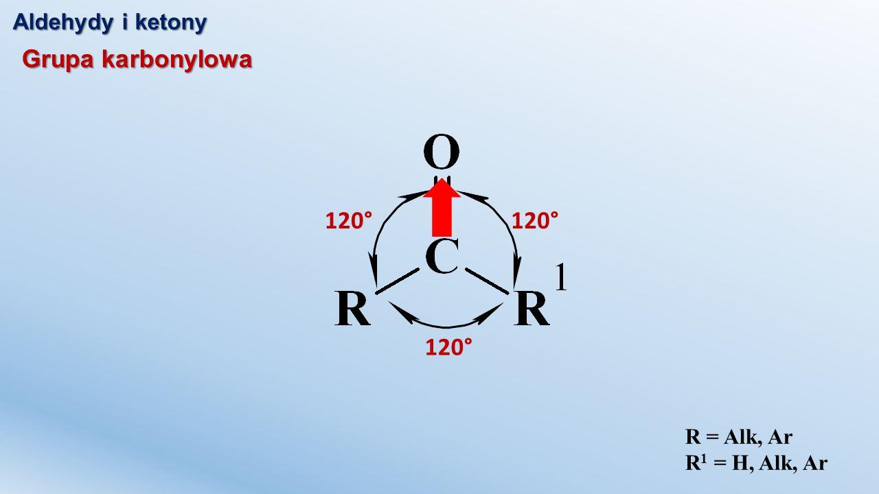 120° 120° 120° Grupa karbonylowa Aldehydy i ketony R = Alk, Ar