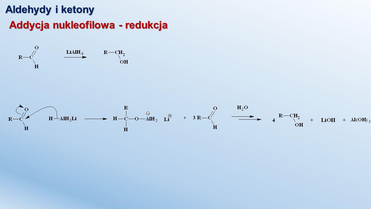 Aldehydy i ketony Addycja nukleofilowa - redukcja