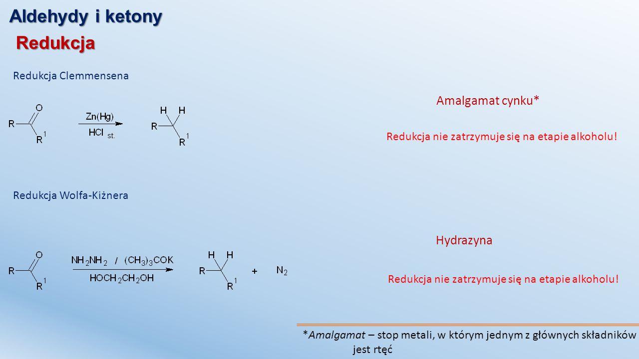 Aldehydy i ketony Redukcja Amalgamat cynku* Hydrazyna
