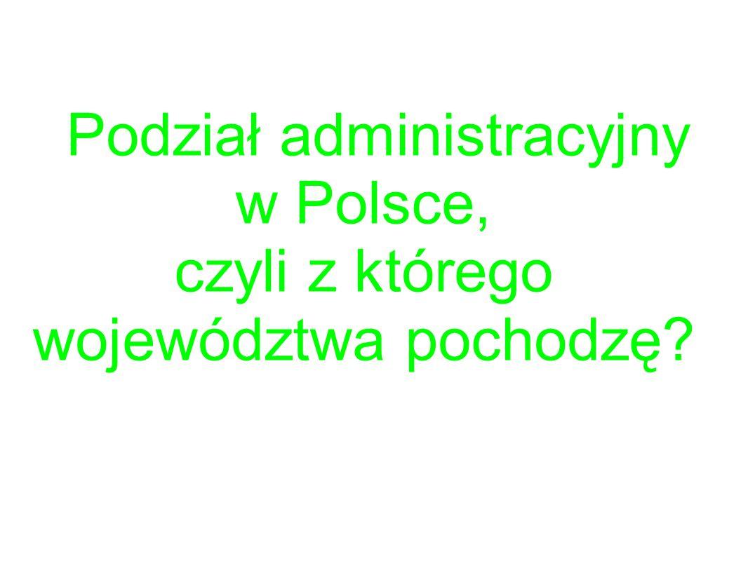 Podział administracyjny w Polsce, czyli z którego województwa pochodzę