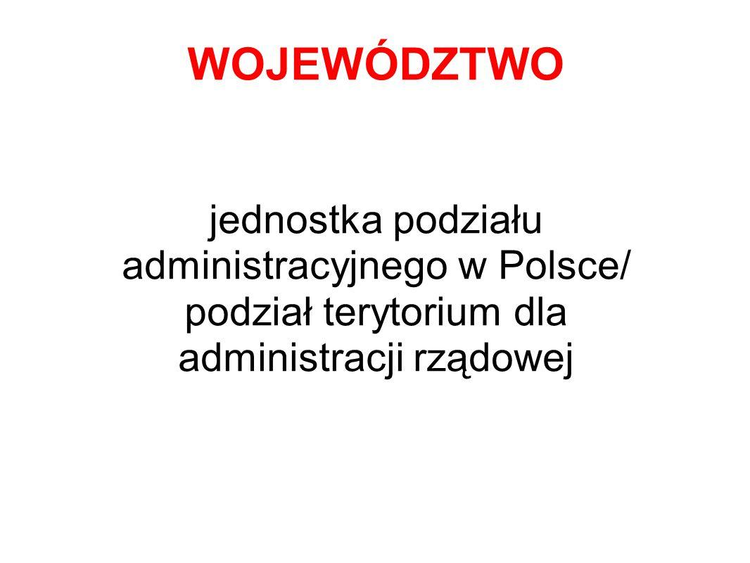 WOJEWÓDZTWO jednostka podziału administracyjnego w Polsce/