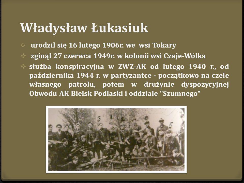 Władysław Łukasiuk zginął 27 czerwca 1949r. w kolonii wsi Czaje-Wólka